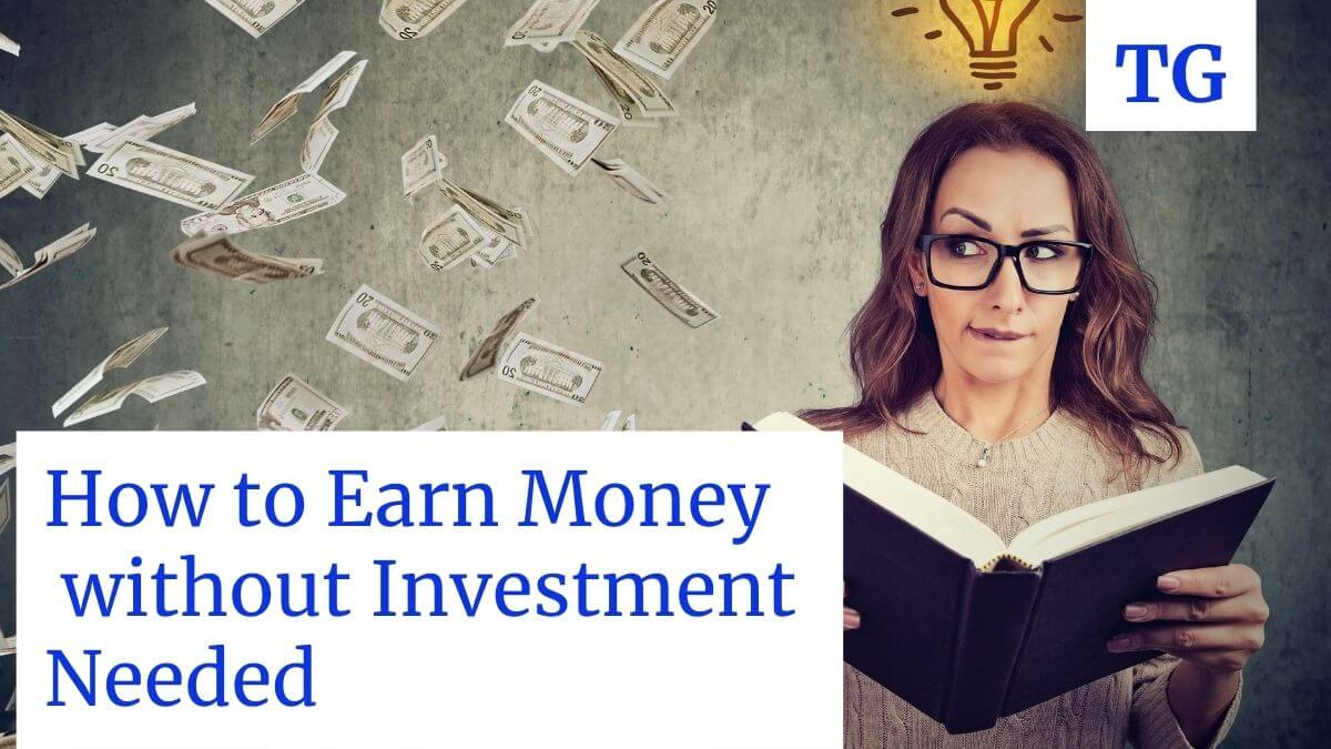 how to earn money without investment needed